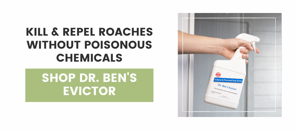 Kill and Repel roaches without poisonous chemicals, Shop Dr. ben's Evictor
